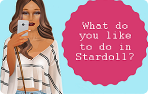 Let us know what you like to do in Stardoll!
